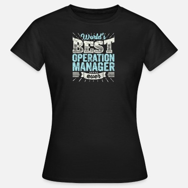 Operations Manager TOP Manager: Worlds Best Operations Manager Ever - Women's T-Shirt