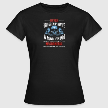 never underestimate man MICRONESIA - Women's T-Shirt