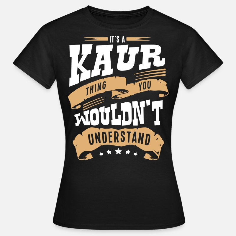Kaur T-Shirts - kaur name thing you wouldnt understand - Women's T-Shirt black