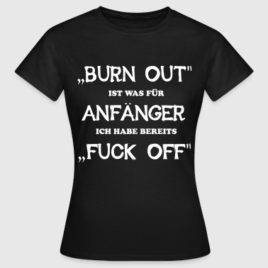 BURN OUT - FUCK OFF - Frauen T-Shirt