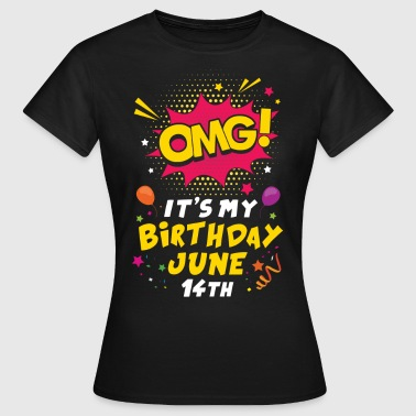 Omg! It's My Birthday June 14th - Women's T-Shirt