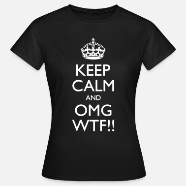 Keep Calm And Fuck Me Keep Calm And OMG WTF!! - Vrouwen T-shirt