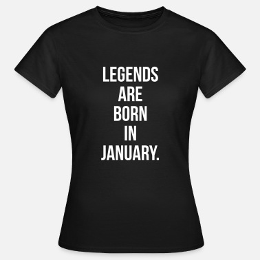 Born Legends Legends are born in January - Women's T-Shirt