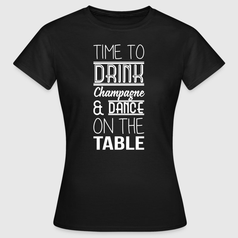 Time to drink champagne and dance on the table - T-shirt Femme