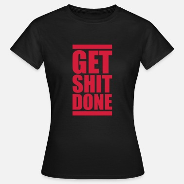 Shit Red red get shit done to finish bringing shit done - Women's T-Shirt