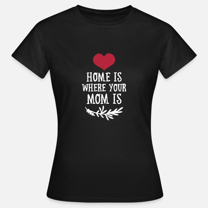 Mother's Day T-Shirts - Home is where your Mom is - Mother's Day - Women's T-Shirt black