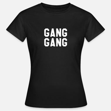 Gang Gang Gang - Women's T-Shirt