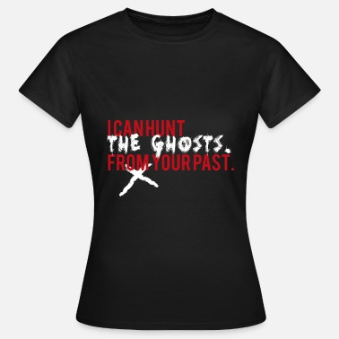 Ghost Ghost Hunting - Ghost Hunting - Ghosts - Ghosts - Women's T-Shirt