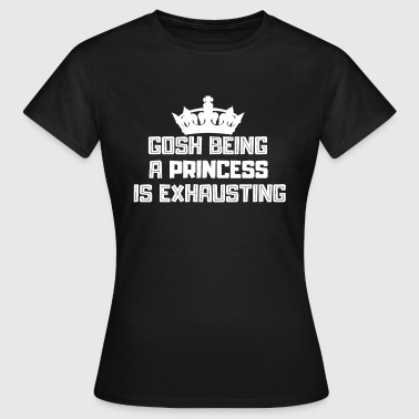 Being a princess is really exhausting - Women's T-Shirt