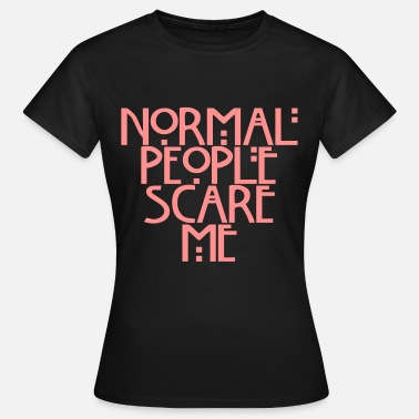 People Normal people scare me - T-shirt Femme