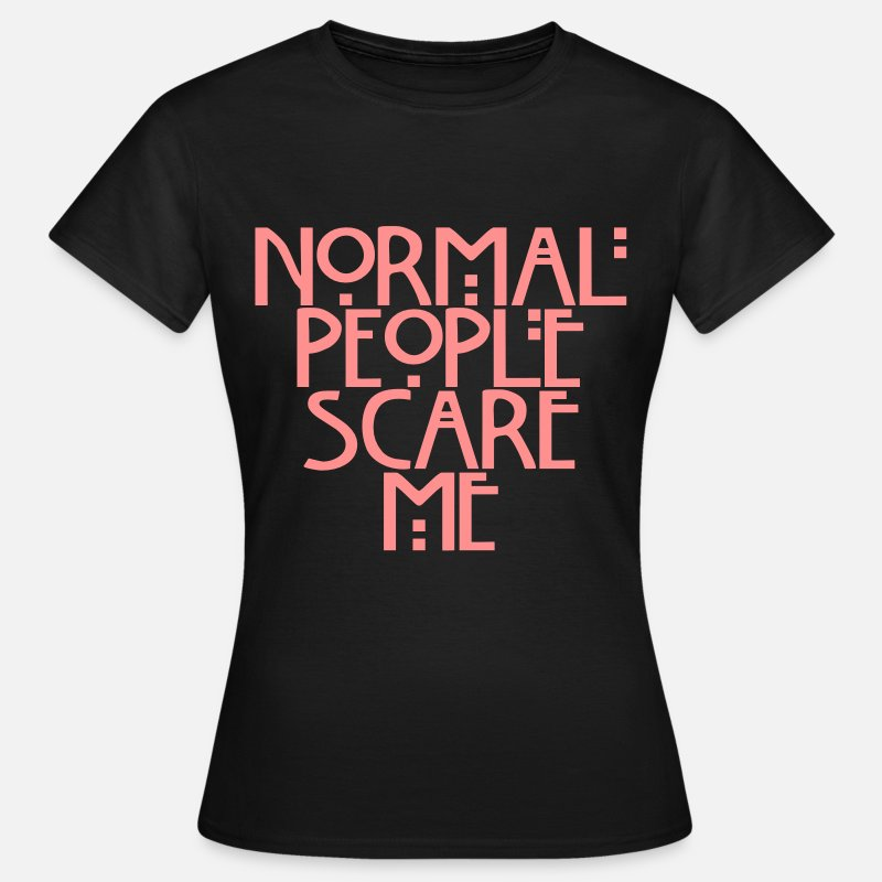 Geek T-Shirts - Normal people scare me - Vrouwen T-shirt zwart