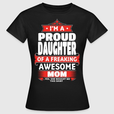 Awesome Daughter Proud Daughter Of A Freaking Awesome Mom - Women's T-Shirt