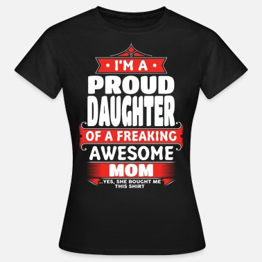 Mom Daughter Proud Daughter Of A Freaking Awesome Mom - Women's T-Shirt
