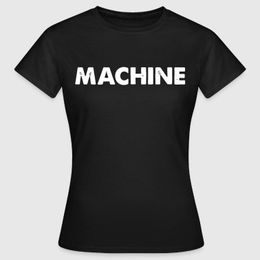 Machine - Women's T-Shirt