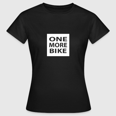 One More Bike - Women's T-Shirt