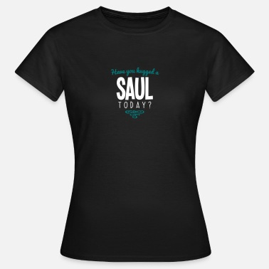 Saul have you hugged a saul name today - Women's T-Shirt