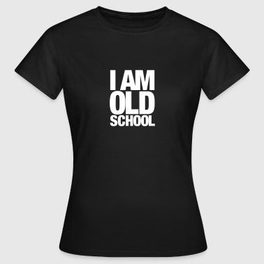 I Am Old School - Frauen T-Shirt