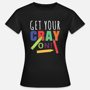 Cray GET YOUR CRAY ON! - Women's T-Shirt