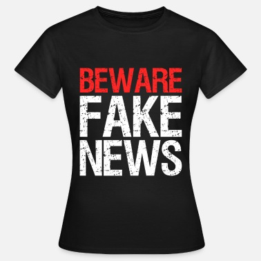 Fake News Beware Fake News - Women's T-Shirt