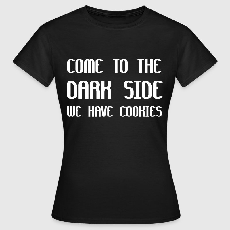 Come To The Dark Side We Have Cookies - Koszulka damska