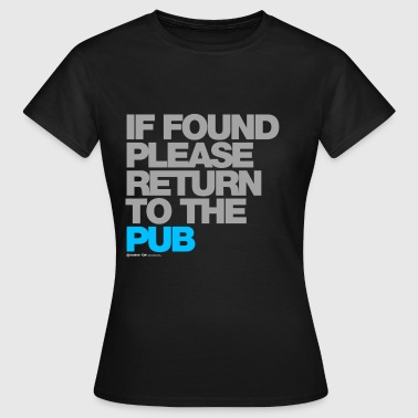 If Found Please Return To The Pub - Women's T-Shirt