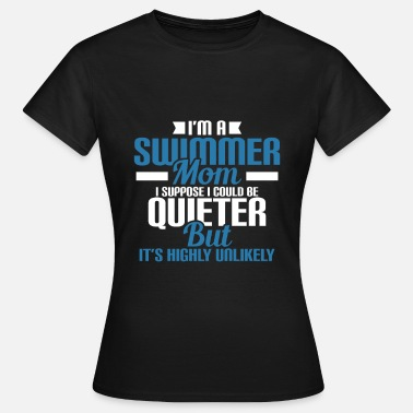 I'M A SUMMER MOM I SUPPOSE I COULD BE QUIETER - Women's T-Shirt