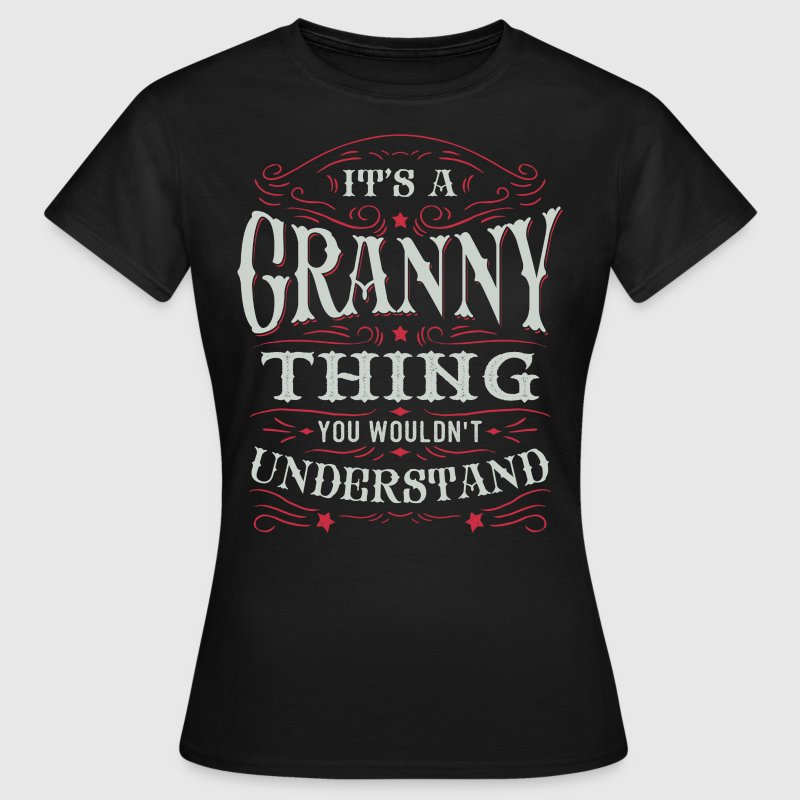 It Is A Granny Thing You Wouldnt Understand - Women's T-Shirt