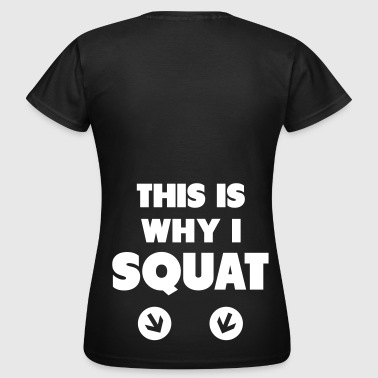 This Is Why I Squat - T-skjorte for kvinner