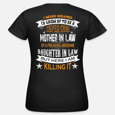 Law Super Cool Mother In Law Of A Freaking Awesome Da - Women's T-Shirt