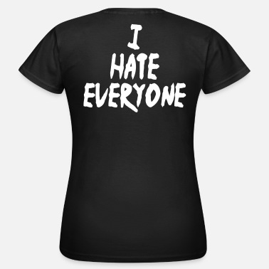 I Hate Everyone I hate everyone - Women's T-Shirt