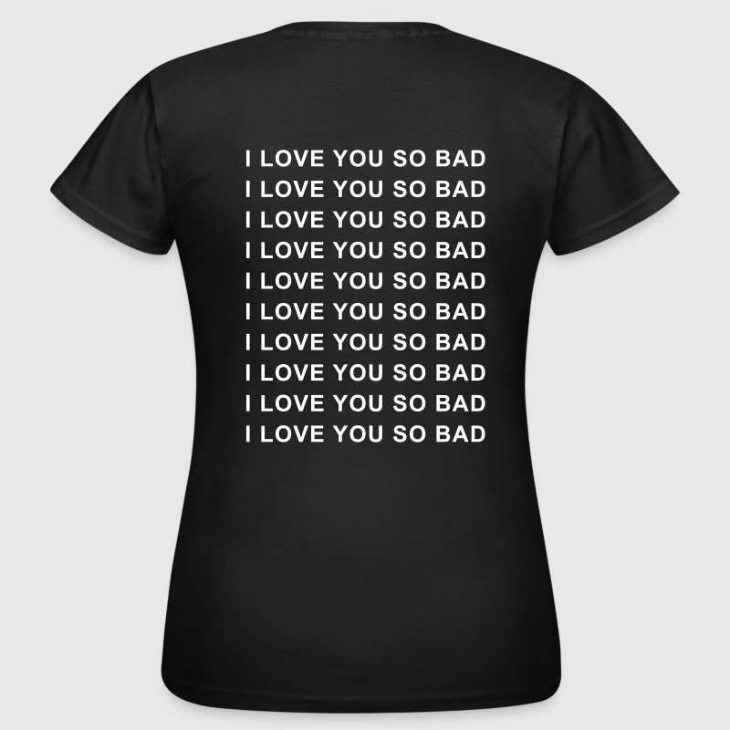 I love you so bad - Women's T-Shirt