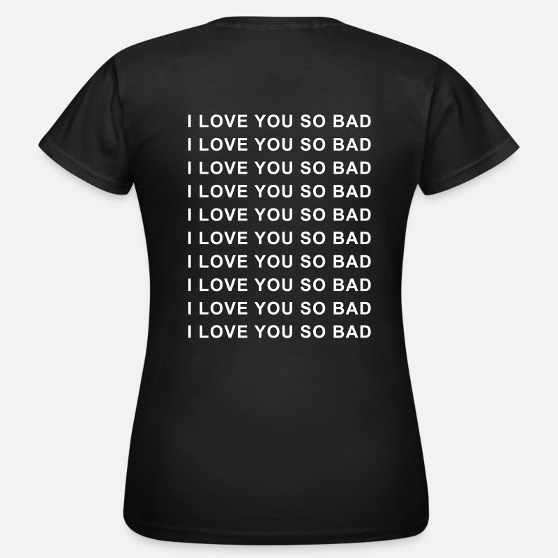 I Love You So Bad T-Shirts - I love you so bad - Women's T-Shirt black