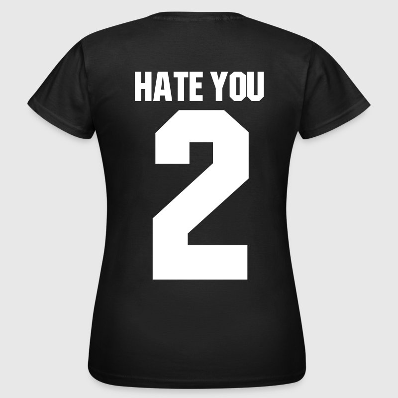 Hate you 2 - T-skjorte for kvinner