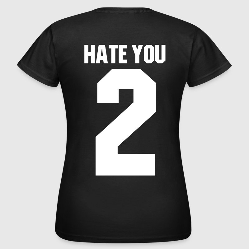 Hate you 2 - Vrouwen T-shirt