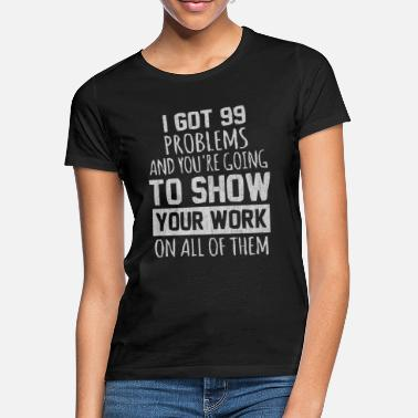 Maths, maths, prof de maths, prof de maths, - T-shirt Femme