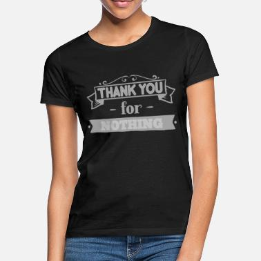 You Thank you for nothing Spruch Slogan - Frauen T-Shirt