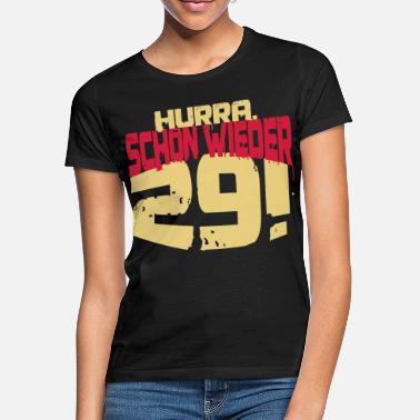 b298cefa1b5b43 Geburtstag Schon wieder 29. 30. Geburtstag - Frauen T-Shirt