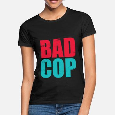 Cop Bad Cop - Frauen T-Shirt