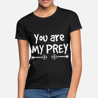 You Are My Prey - Women's T-Shirt