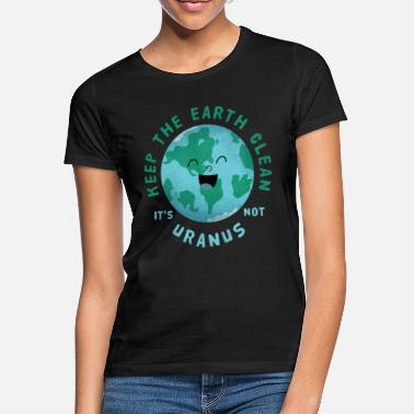 Clean Earth Keep the earth clean - it is not Uranus - Women's T-Shirt
