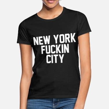 New York New york fuckin city - Frauen T-Shirt