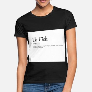 To Fish - Fishing Gift - Women's T-Shirt