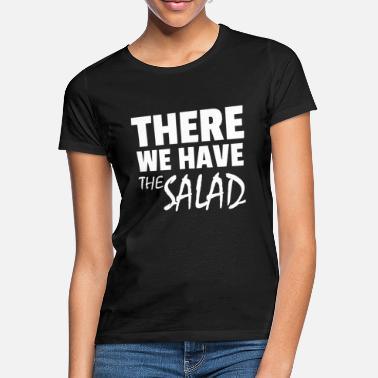 Idiom There We Have The Salad Idiom - Women's T-Shirt