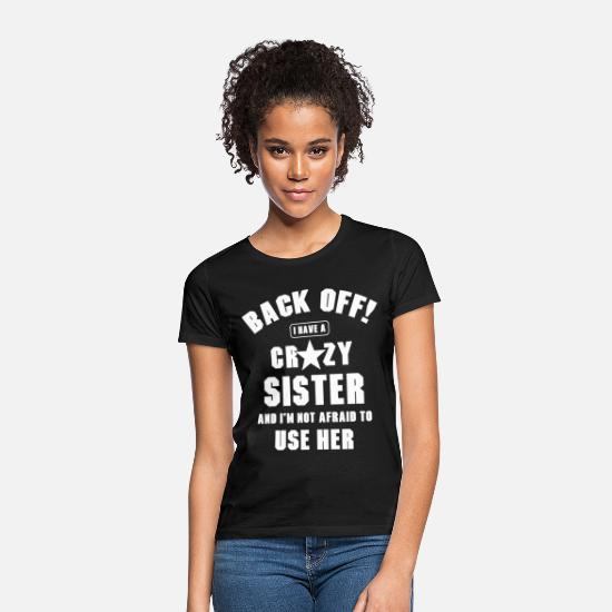 Birthday T-Shirts - I Have a Crazy Sister I'm Not Afraid Use Her - Women's T-Shirt black