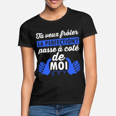 Perfection Tu veux frôler la perfection? - T-shirt Femme