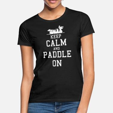 Dragebåd Dragon Boat Hold Calm And Paddle On Gift - T-shirt dame