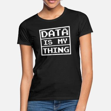 Computer Science Data Nerd Data Is My Thing Gift - Women's T-Shirt