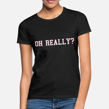 Really Cool oh really - Vrouwen T-shirt