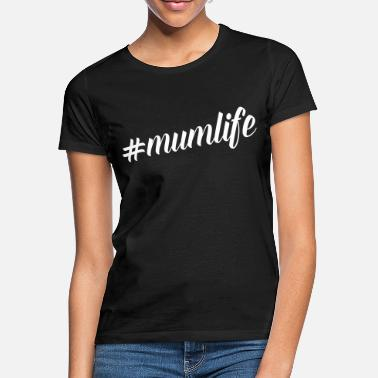 Mothers Day Mum Life Quote - Women's T-Shirt