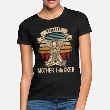 Namaste Namaste Motherfucker Yoga Meditate Idea de regalo - Camiseta mujer